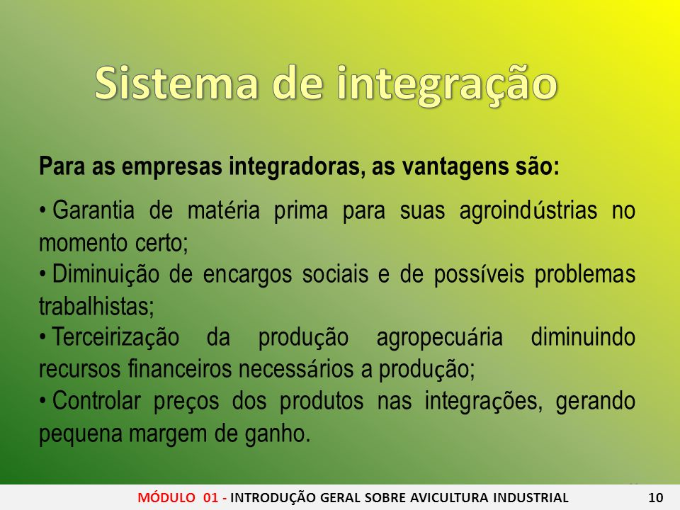 Sistema de integração Para as empresas integradoras, as vantagens são: