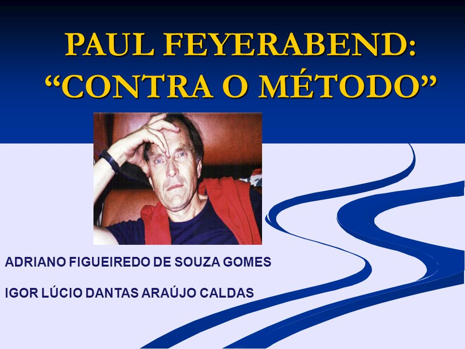 PAUL FEYERABEND: CONTRA O MÉTODO