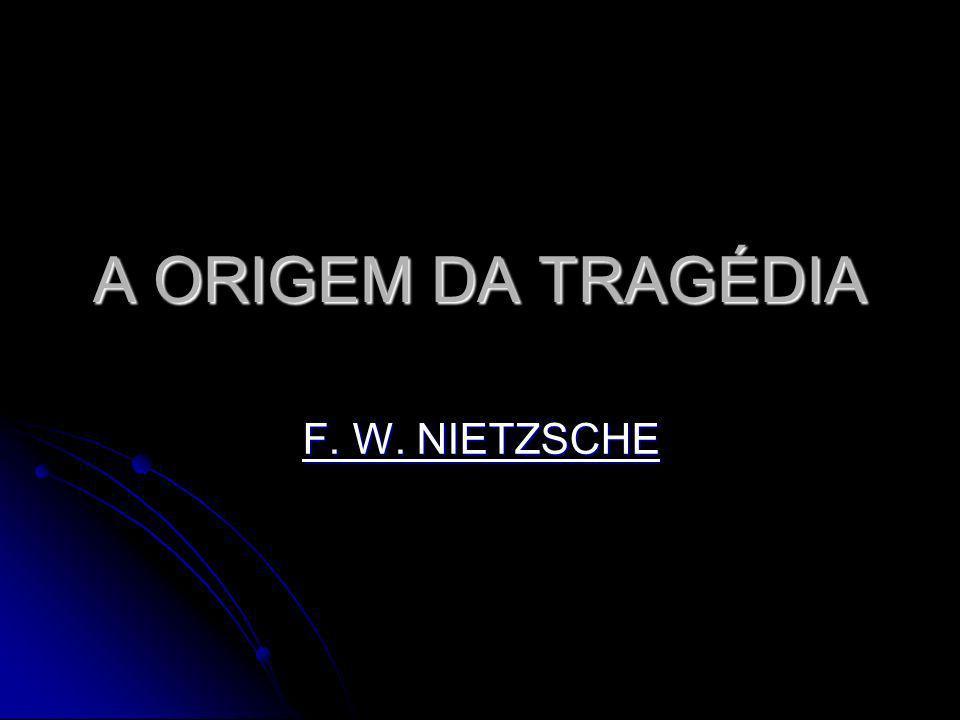 A ORIGEM DA TRAGÉDIA F. W. NIETZSCHE