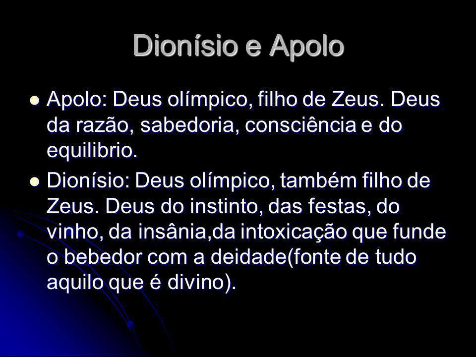Dionísio e Apolo Apolo: Deus olímpico, filho de Zeus. Deus da razão, sabedoria, consciência e do equilibrio.