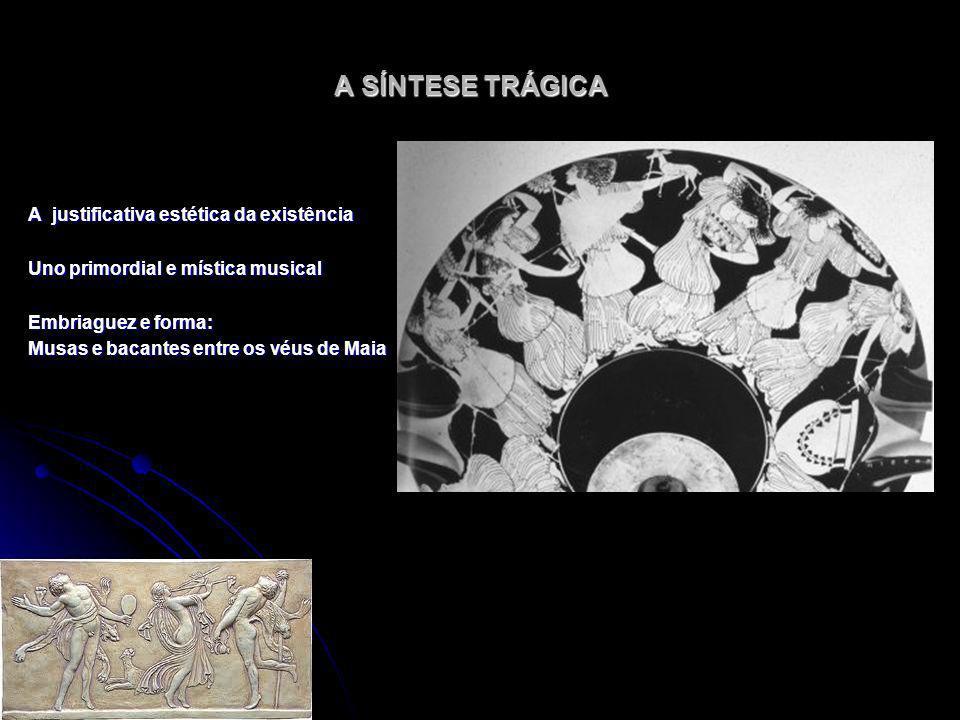 A SÍNTESE TRÁGICA A justificativa estética da existência
