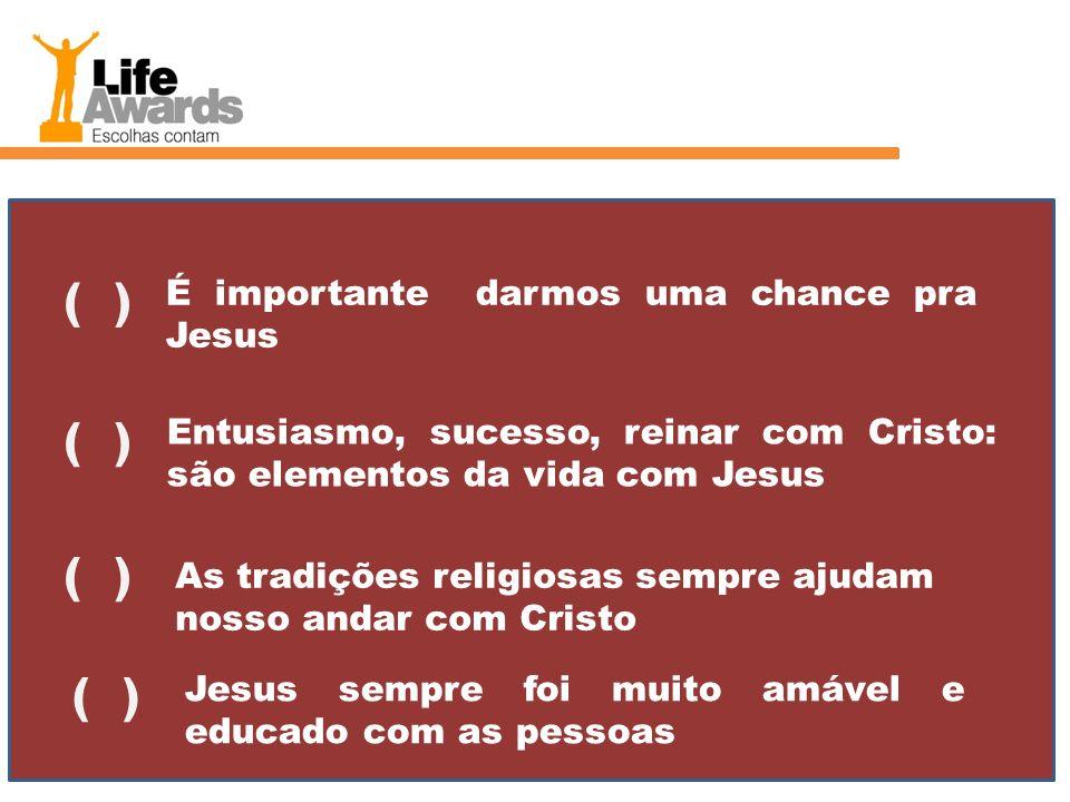 ( ) ( ) ( ) ( ) É importante darmos uma chance pra Jesus
