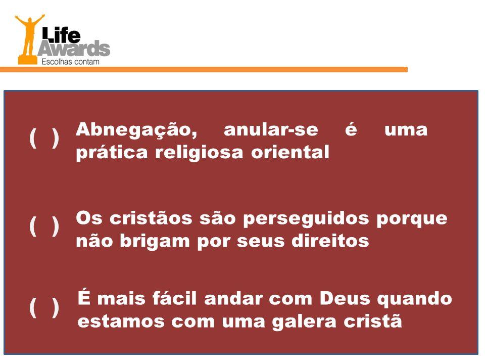 ( ) ( ) ( ) Abnegação, anular-se é uma prática religiosa oriental