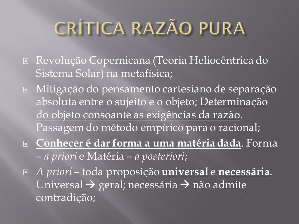 CRÍTICA RAZÃO PURA Revolução Copernicana (Teoria Heliocêntrica do Sistema Solar) na metafísica;