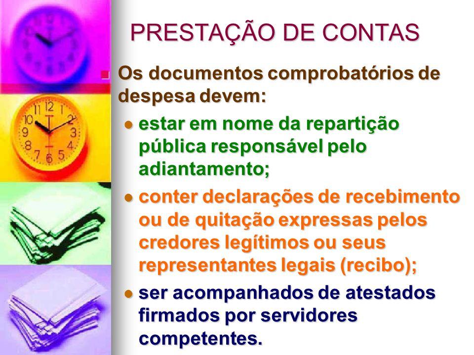 PRESTAÇÃO DE CONTAS Os documentos comprobatórios de despesa devem: