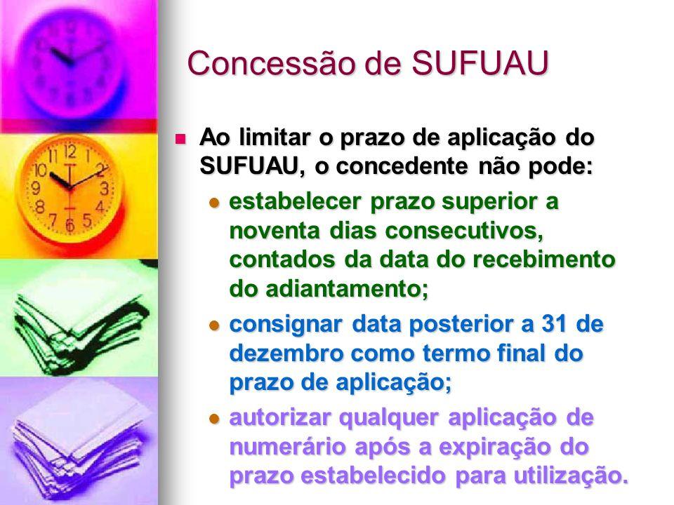 Concessão de SUFUAU Ao limitar o prazo de aplicação do SUFUAU, o concedente não pode: