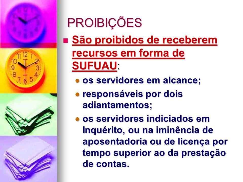 PROIBIÇÕES São proibidos de receberem recursos em forma de SUFUAU:
