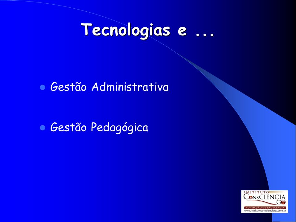 Tecnologias e ... Gestão Administrativa Gestão Pedagógica
