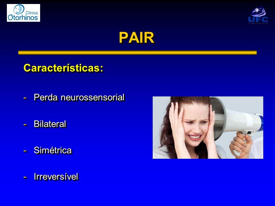 PAIR Características: Perda neurossensorial Bilateral Simétrica