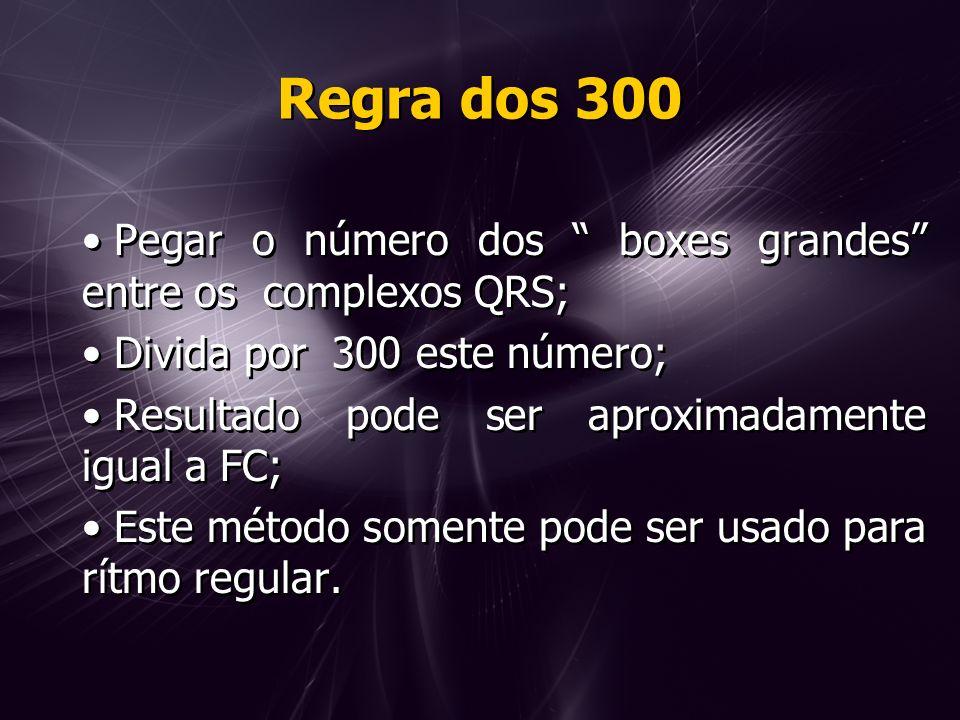 Regra dos 300 Pegar o número dos boxes grandes entre os complexos QRS; Divida por 300 este número;