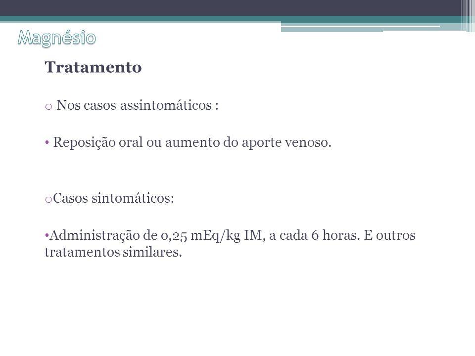 Magnésio Tratamento Nos casos assintomáticos :