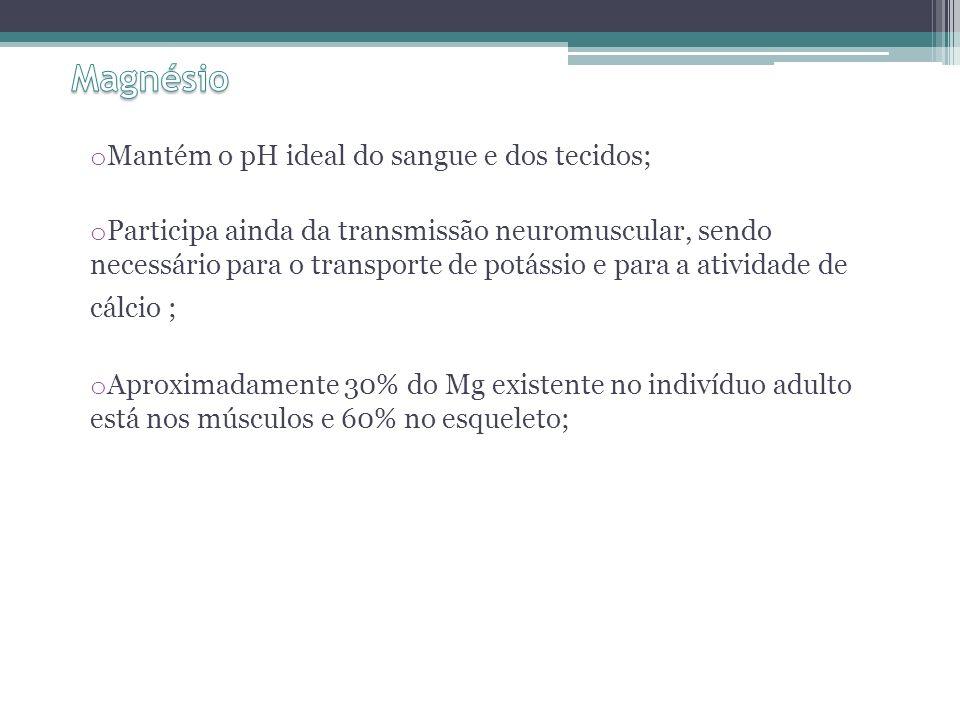 Magnésio Mantém o pH ideal do sangue e dos tecidos;