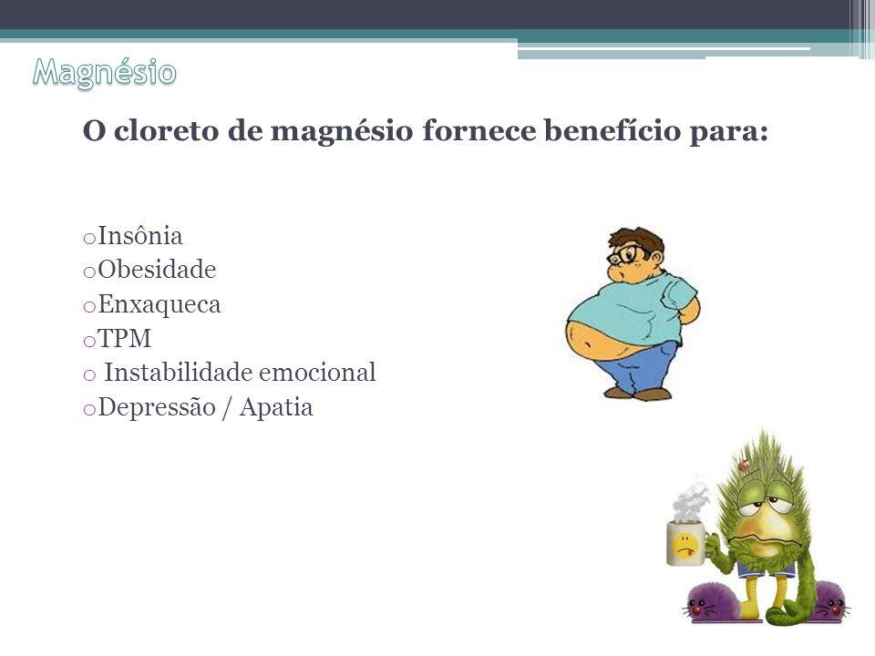 Magnésio O cloreto de magnésio fornece benefício para: Insônia