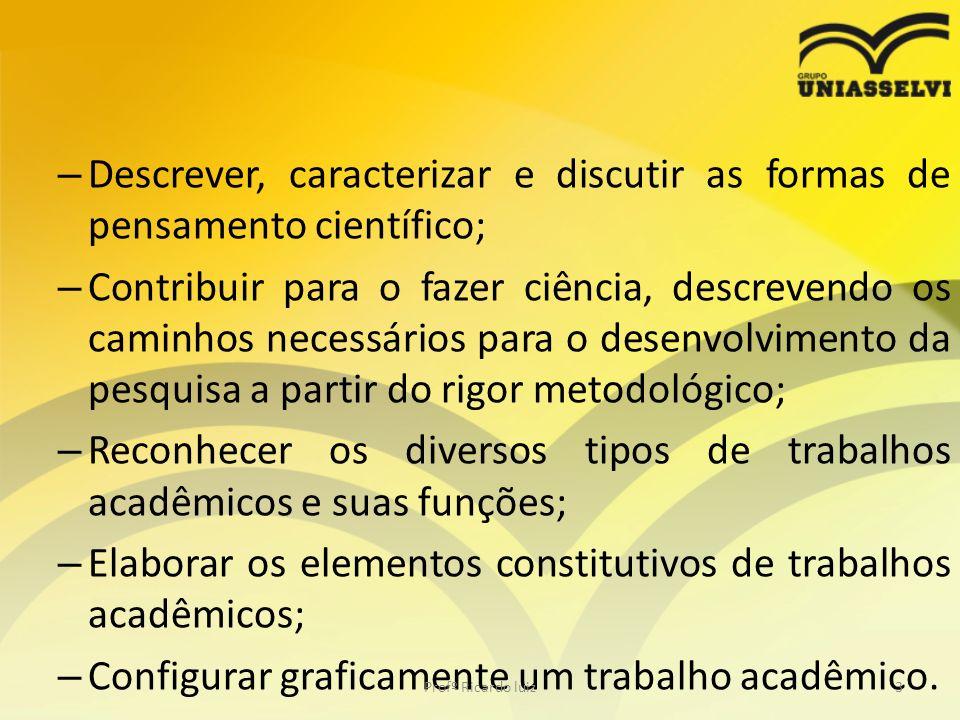 Descrever, caracterizar e discutir as formas de pensamento científico;
