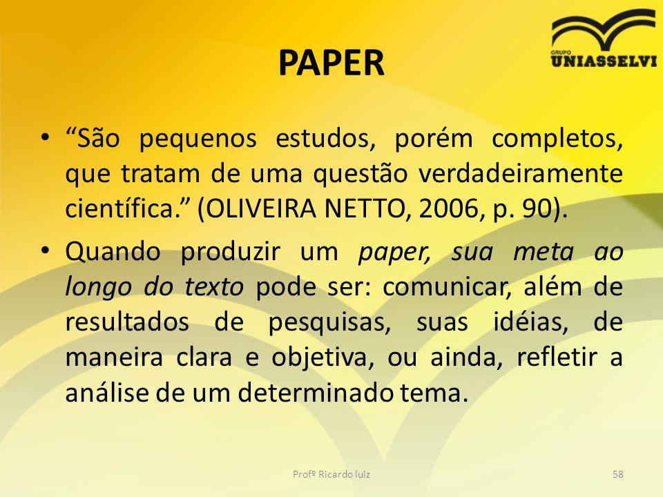 PAPER São pequenos estudos, porém completos, que tratam de uma questão verdadeiramente científica. (OLIVEIRA NETTO, 2006, p. 90).