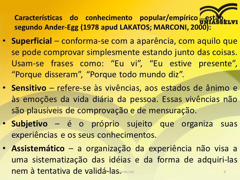 Características do conhecimento popular/empírico estão, segundo Ander-Egg (1978 apud LAKATOS; MARCONI, 2000):