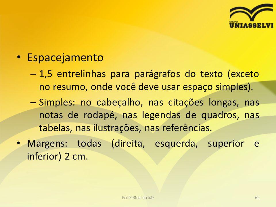 Espacejamento 1,5 entrelinhas para parágrafos do texto (exceto no resumo, onde você deve usar espaço simples).