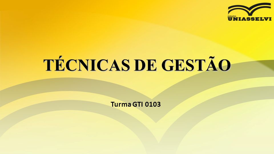 TÉCNICAS DE GESTÃO Turma GTI 0103