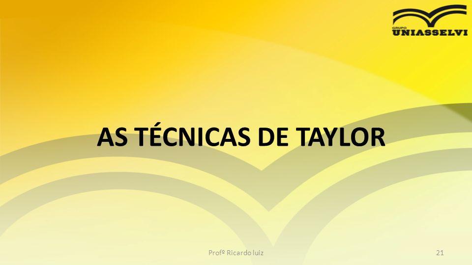 AS TÉCNICAS DE TAYLOR Profº Ricardo luiz
