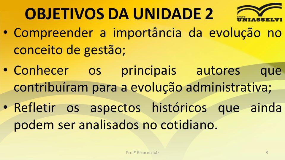 OBJETIVOS DA UNIDADE 2 Compreender a importância da evolução no conceito de gestão;