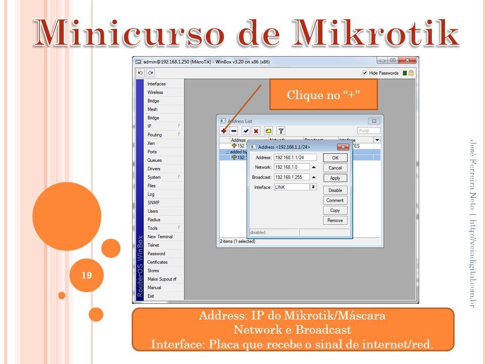 Minicurso de Mikrotik Clique no + Address: IP do Mikrotik/Máscara