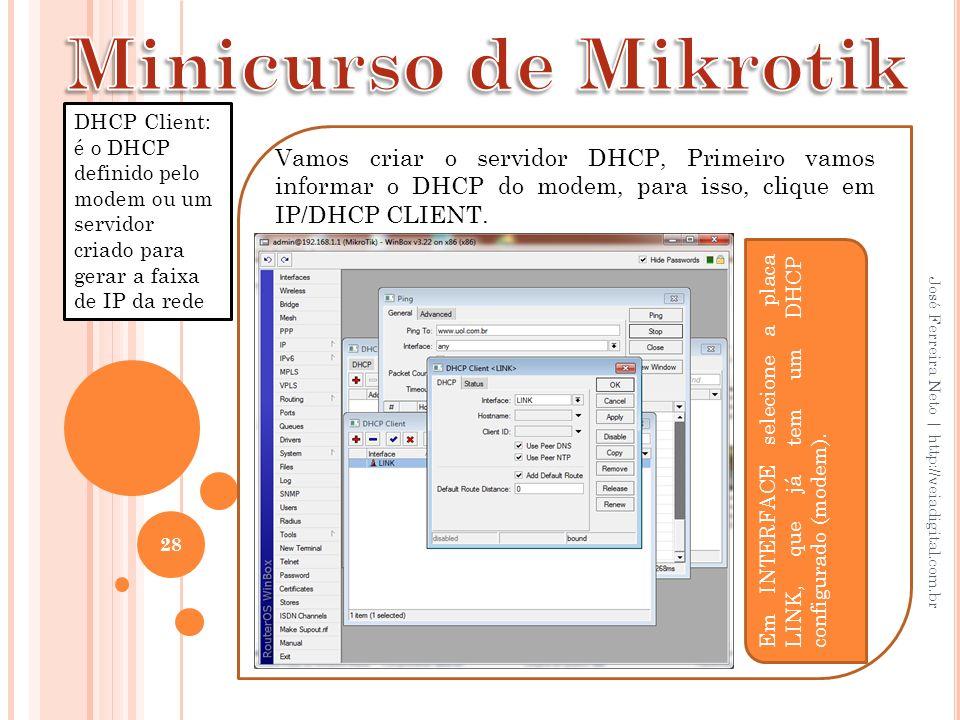 Minicurso de Mikrotik DHCP Client: é o DHCP definido pelo modem ou um servidor criado para gerar a faixa de IP da rede.