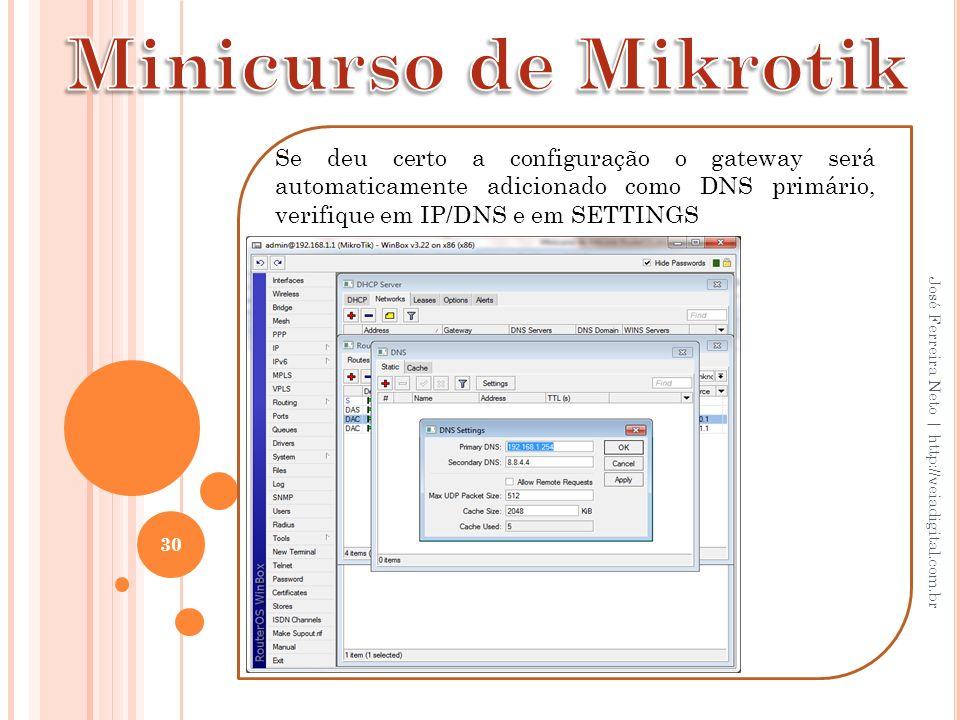 Minicurso de Mikrotik Se deu certo a configuração o gateway será automaticamente adicionado como DNS primário, verifique em IP/DNS e em SETTINGS.