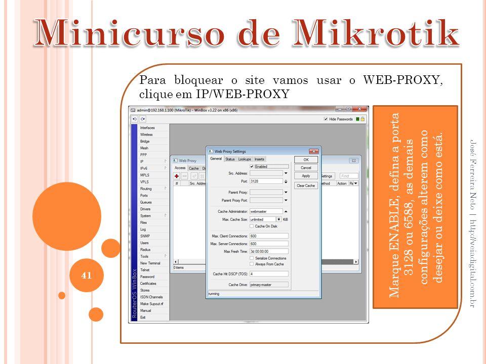 Minicurso de Mikrotik Para bloquear o site vamos usar o WEB-PROXY, clique em IP/WEB-PROXY.