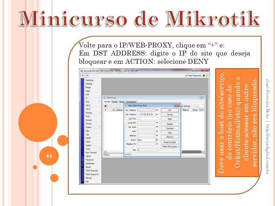 Minicurso de Mikrotik Volte para o IP/WEB-PROXY, clique em + e: