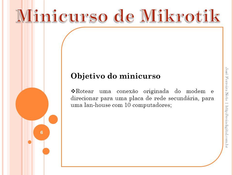 Minicurso de Mikrotik Objetivo do minicurso