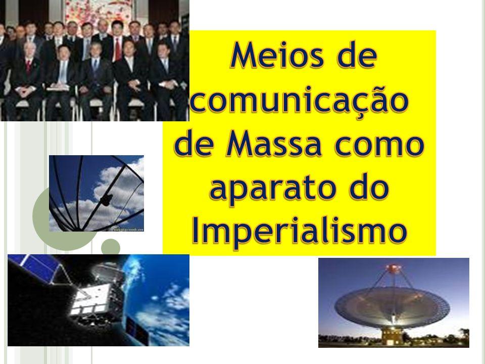 Meios de comunicação de Massa como aparato do Imperialismo