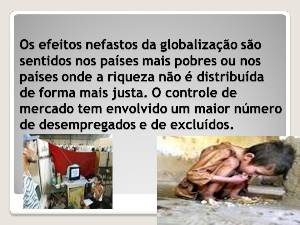 Os efeitos nefastos da globalização são sentidos nos países mais pobres ou nos países onde a riqueza não é distribuída de forma mais justa.