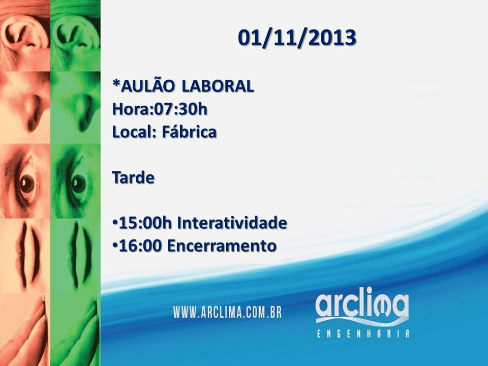 01/11/2013 *AULÃO LABORAL Hora:07:30h Local: Fábrica Tarde