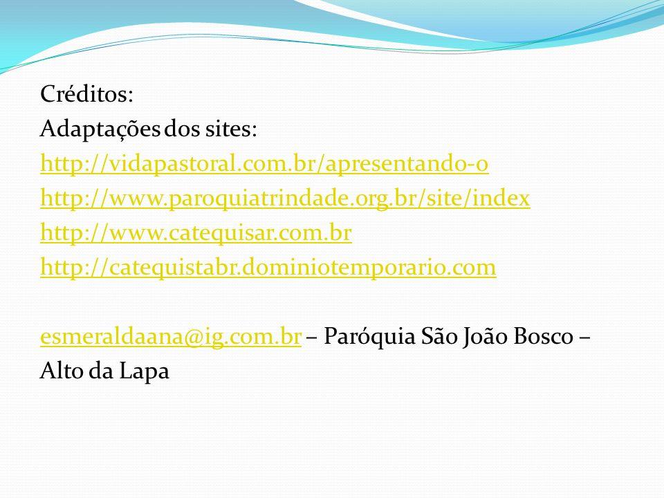 Créditos: Adaptações dos sites: http://vidapastoral. com