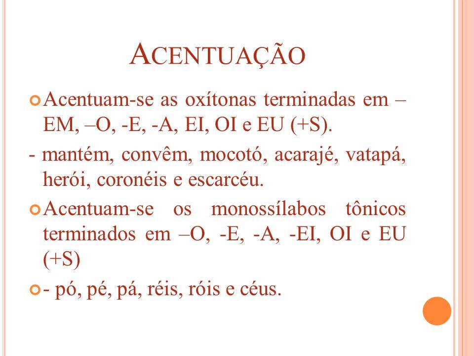 Acentuação Acentuam-se as oxítonas terminadas em – EM, –O, -E, -A, EI, OI e EU (+S).