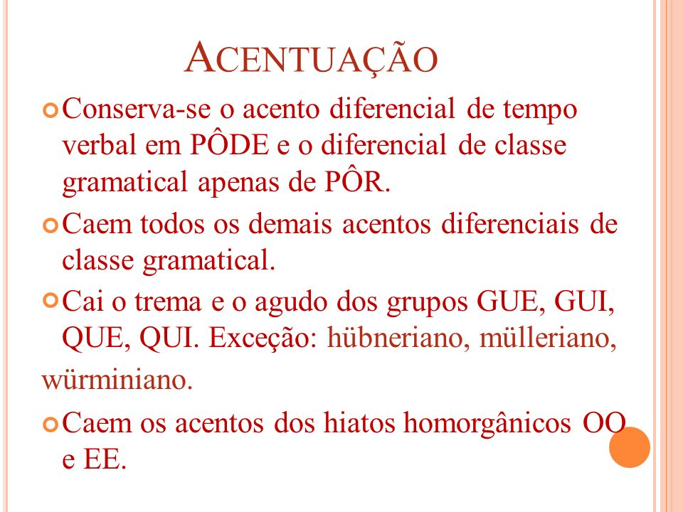 Acentuação Conserva-se o acento diferencial de tempo verbal em PÔDE e o diferencial de classe gramatical apenas de PÔR.