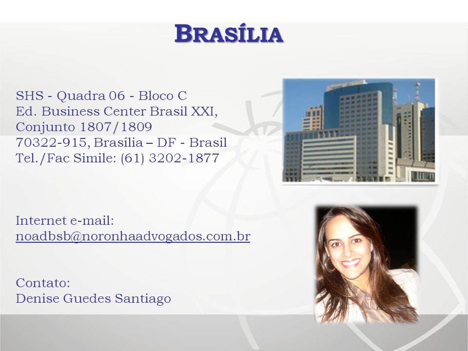 Brasília SHS - Quadra 06 - Bloco C Ed. Business Center Brasil XXI, Conjunto 1807/1809 70322-915, Brasília – DF - Brasil.
