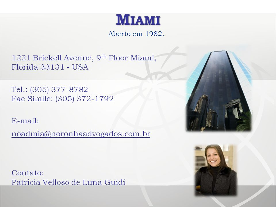 Miami 1221 Brickell Avenue, 9th Floor Miami, Florida 33131 - USA
