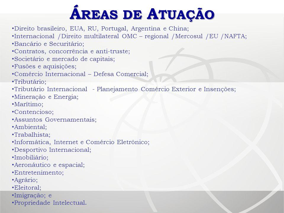 Áreas de Atuação Direito brasileiro, EUA, RU, Portugal, Argentina e China; Internacional /Direito multilateral OMC – regional /Mercosul /EU /NAFTA;