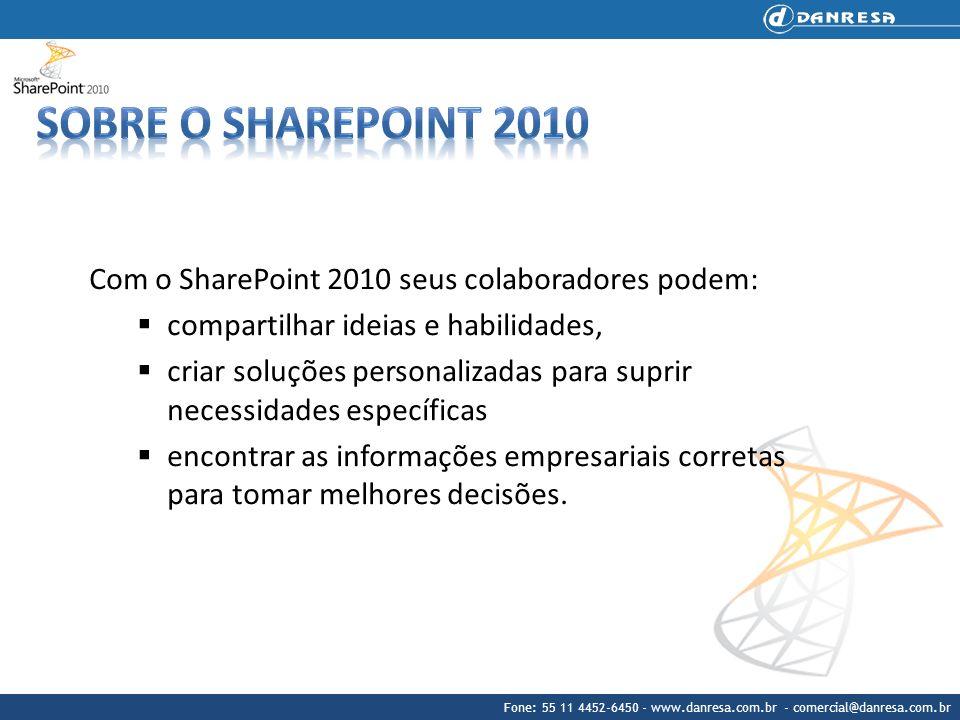 Sobre o sharepoint 2010 Com o SharePoint 2010 seus colaboradores podem: compartilhar ideias e habilidades,