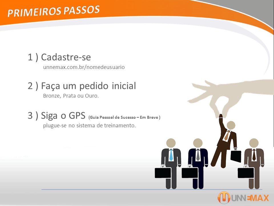PRIMEIROS PASSOS 1 ) Cadastre-se unnemax.com.br/nomedeusuario