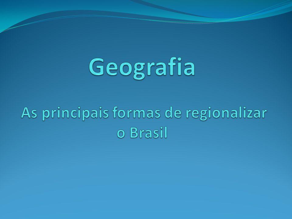 Geografia As principais formas de regionalizar o Brasil