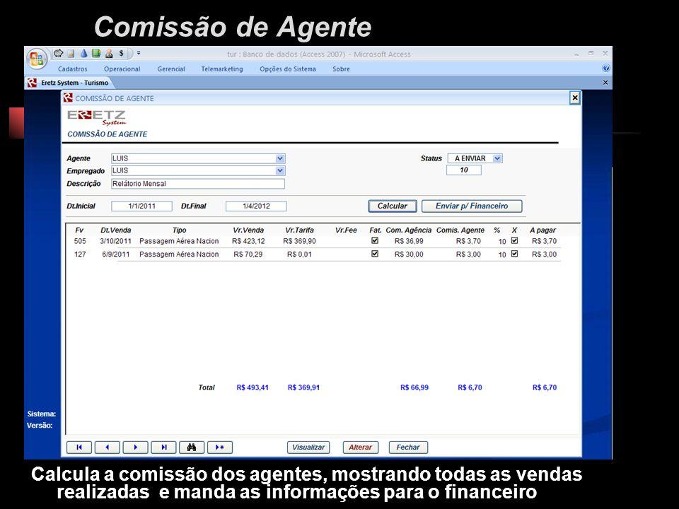 Comissão de Agente Calcula a comissão dos agentes, mostrando todas as vendas realizadas e manda as informações para o financeiro.