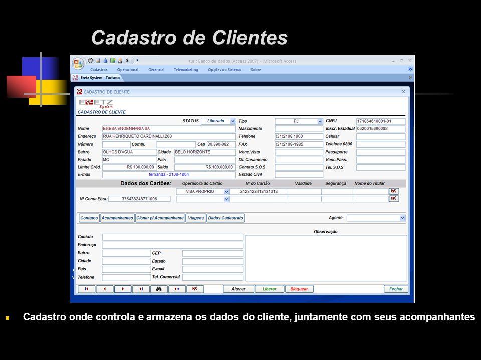 Cadastro de Clientes Cadastro onde controla e armazena os dados do cliente, juntamente com seus acompanhantes.