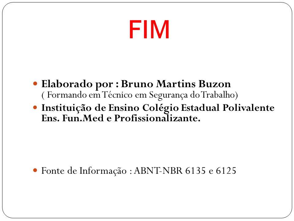 FIM Elaborado por : Bruno Martins Buzon ( Formando em Técnico em Segurança do Trabalho)