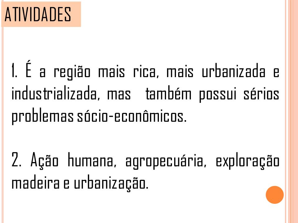 ATIVIDADES 1. É a região mais rica, mais urbanizada e industrializada, mas também possui sérios problemas sócio-econômicos.
