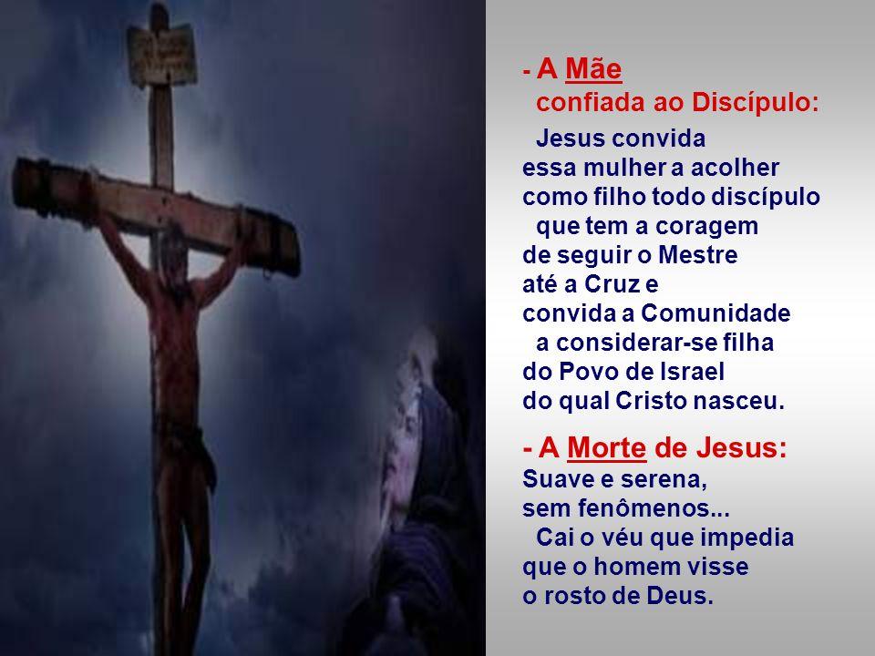 - A Morte de Jesus: - A Mãe confiada ao Discípulo: Jesus convida
