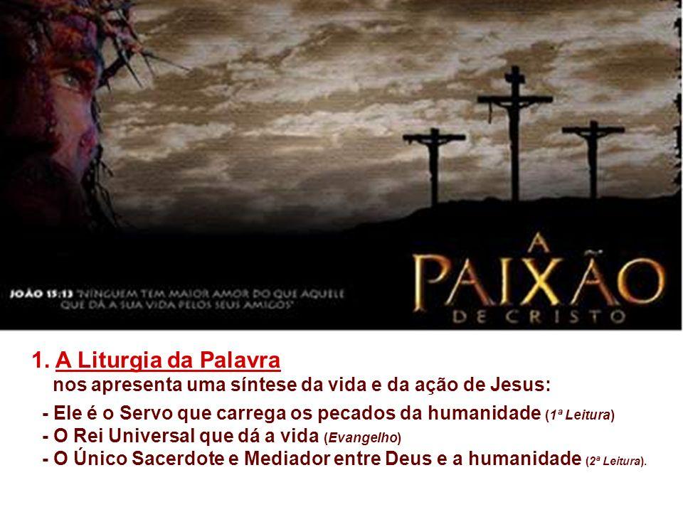 1. A Liturgia da Palavra nos apresenta uma síntese da vida e da ação de Jesus: - Ele é o Servo que carrega os pecados da humanidade (1ª Leitura)