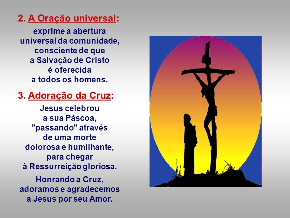 2. A Oração universal: 3. Adoração da Cruz: exprime a abertura