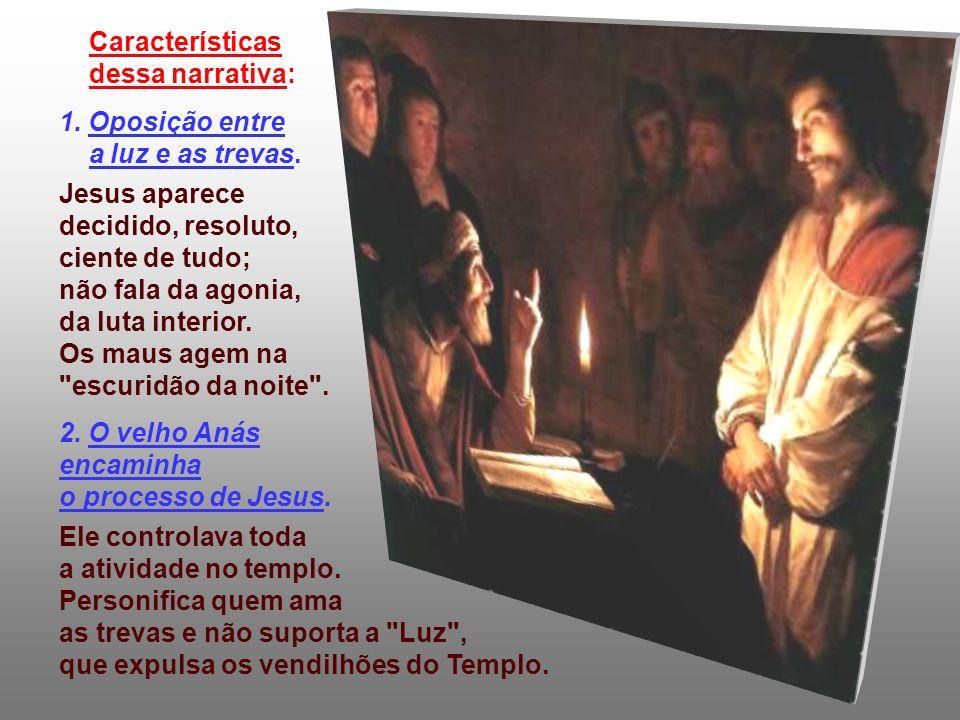 Características dessa narrativa: 1. Oposição entre. a luz e as trevas. Jesus aparece.